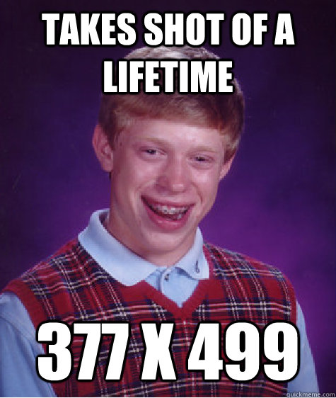 takes shot of a lifetime 377 x 499 - takes shot of a lifetime 377 x 499  Bad Luck Brian