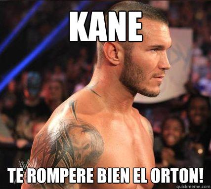 Kane Te rompere bien el orton!