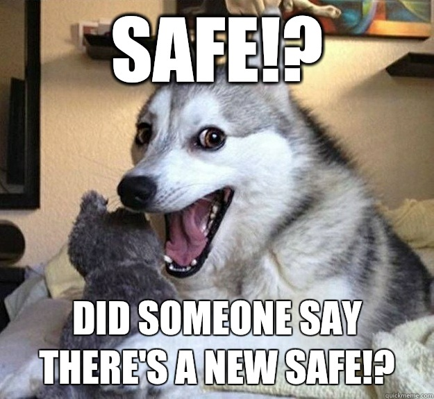 Safe!? Did someone say there's a new safe!? - Safe!? Did someone say there's a new safe!?  Overly Excited Dog