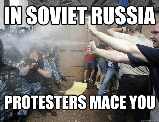 IN SOVIET RUSSIA PROTESTERS MACE YOU - IN SOVIET RUSSIA PROTESTERS MACE YOU  Misc
