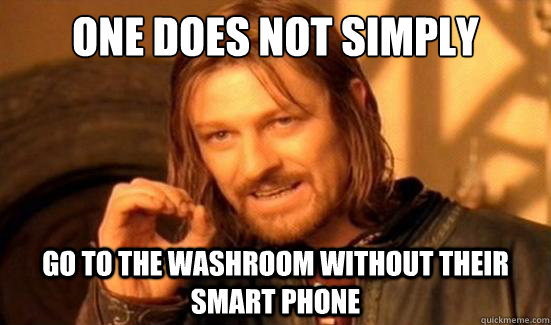 One Does Not Simply go to the washroom without their smart phone - One Does Not Simply go to the washroom without their smart phone  Boromir