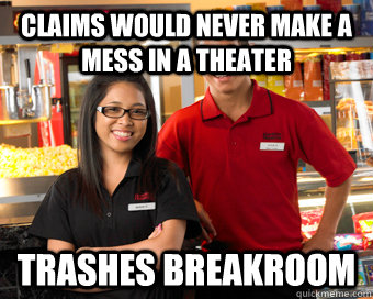 Claims would never make a mess in a theater TRASHES BREAKROOM