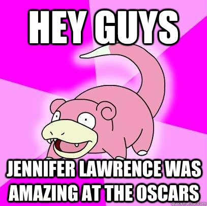 HEY GUYS Jennifer Lawrence was Amazing at the Oscars - HEY GUYS Jennifer Lawrence was Amazing at the Oscars  Slowpoke