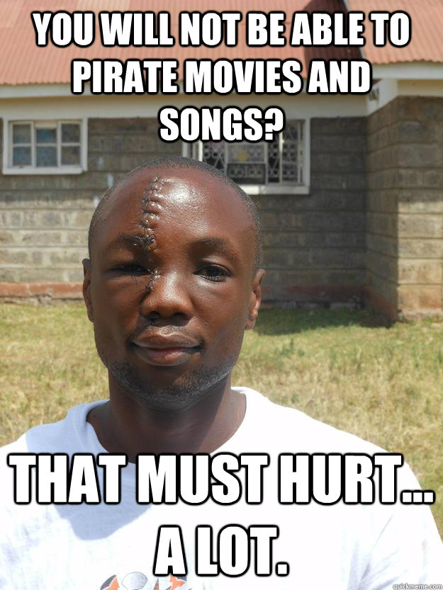 You will not be able to pirate movies and songs? That must hurt... A lot.