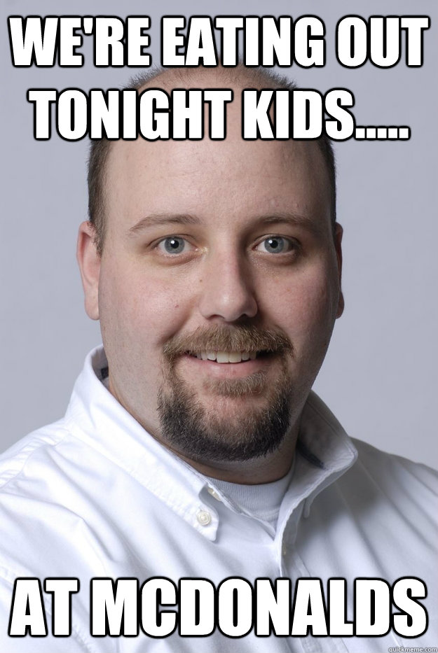 a31ab82d21a0e1282a0dc09fa298571db2e479d13542689c9ec3f5fd73739690 we're eating out tonight kids at mcdonalds misc quickmeme
