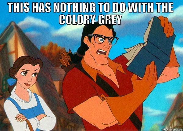THIS HAS NOTHING TO DO WITH THE COLORY GREY  Hipster Gaston