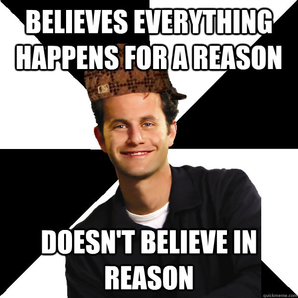 believes everything happens for a reason doesn't believe in reason - believes everything happens for a reason doesn't believe in reason  Scumbag Christian