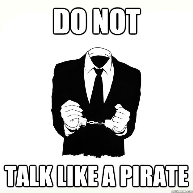 Do not  talk like a pirate