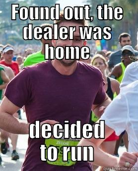 FOUND OUT, THE DEALER WAS HOME DECIDED TO RUN Ridiculously photogenic guy
