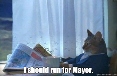 I should run for Mayor. -  I should run for Mayor.  I should buy a bike