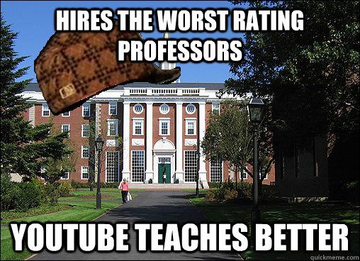 hires the worst rating professors youtube teaches better - hires the worst rating professors youtube teaches better  Scumbag University