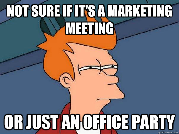 Not sure if it's a marketing meeting Or just an office party - Not sure if it's a marketing meeting Or just an office party  Futurama Fry
