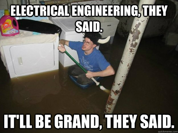 a3434a1ca77e58ef5ac452a3c66b7d796efc5bd133f2c2faeb8fe9e69ca06a5f electrical engineering, they said it'll be grand, they said do