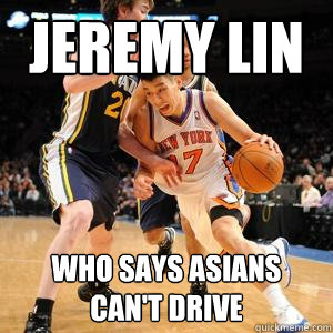 jeremy lin who says asians can't drive  Jeremy Lin