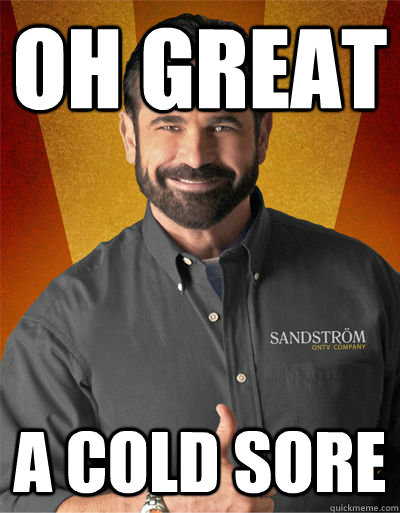 Oh great a cold sore  Billy Mays