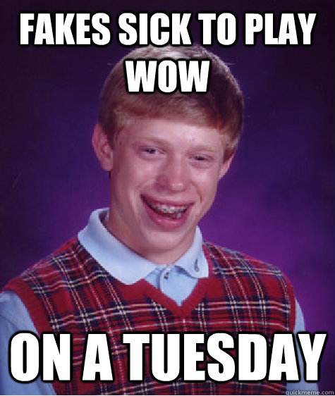 fakes sick to play wow on a tuesday - fakes sick to play wow on a tuesday  Misc