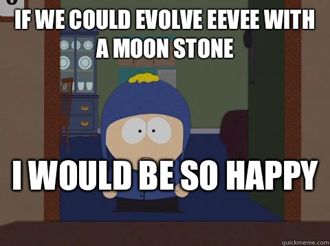 If we could evolve eevee with a moon stone i would be so happy