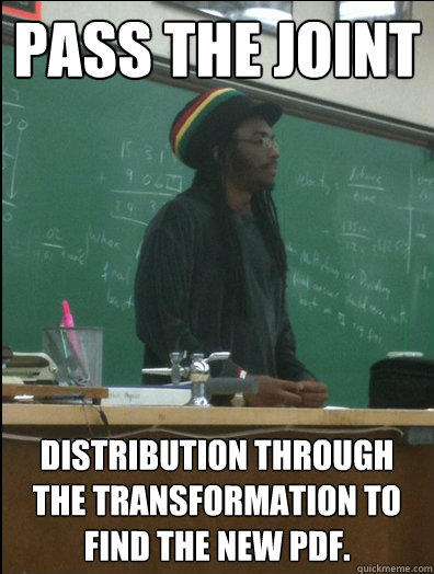 Pass the joint distribution through the transformation to find the new pdf. - Pass the joint distribution through the transformation to find the new pdf.  Rasta Science Teacher