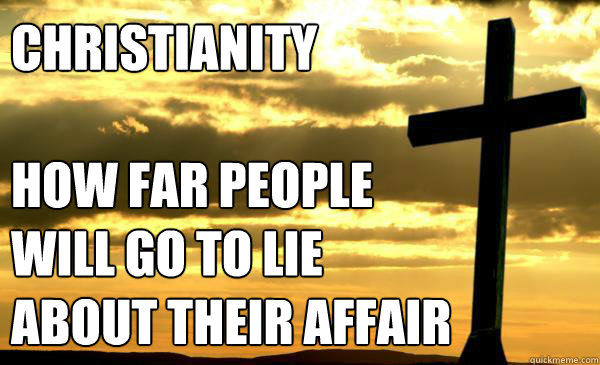 Christianity  How far people will go to lie about their affair