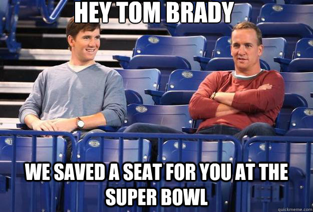 a3614437fa89e33100b1ce1bfd66b92f4b89c7e2771104cfc8759454544765fc hey tom brady we saved a seat for you at the super bowl peyton