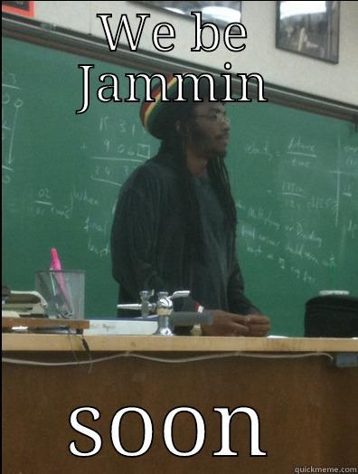 WE BE JAMMIN SOON Rasta Science Teacher