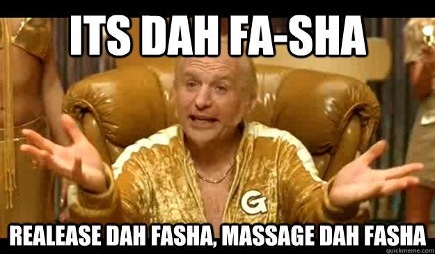Its dah Fa-Sha Realease dah fasha, massage dah fasha