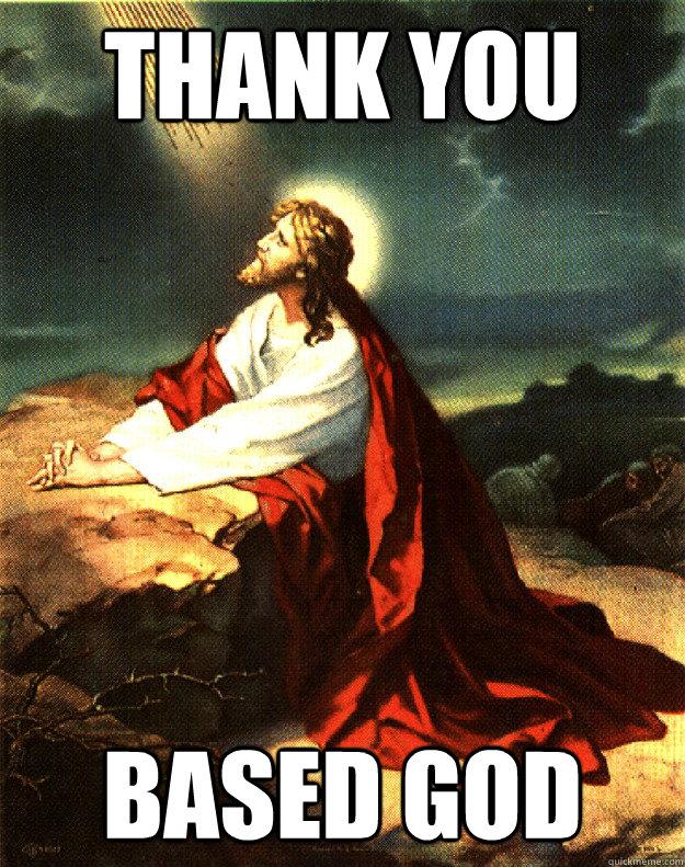 THANK YOU BASED GOD - THANK YOU BASED GOD  Jesus Thank You Based God