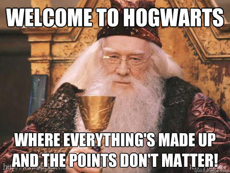 Welcome to Hogwarts Where everything's made up and the points don't matter!  Drew Dumbledore