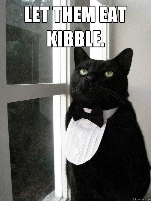 Let them eat kibble.
