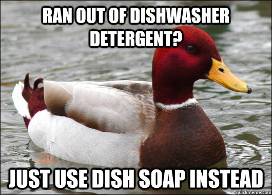 Ran out of dishwasher detergent? Just use dish soap instead - Ran out of dishwasher detergent? Just use dish soap instead  Malicious Advice Mallard
