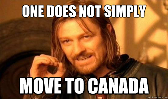One Does Not Simply Move to Canada - One Does Not Simply Move to Canada  Boromir