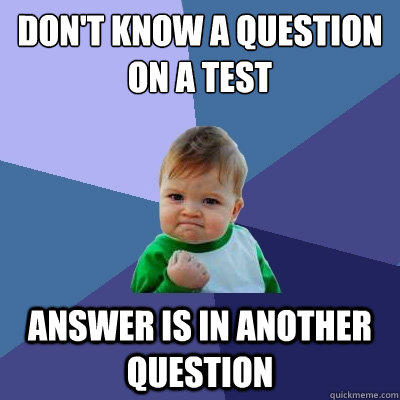 don't know a question on a test answer is in another question  Success Kid