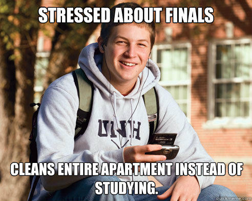 Stressed about Finals Cleans Entire Apartment instead of studying. - Stressed about Finals Cleans Entire Apartment instead of studying.  College Freshman