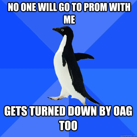 No one will go to prom with me gets turned down by OAG too - No one will go to prom with me gets turned down by OAG too  Socially Awkward Penguin