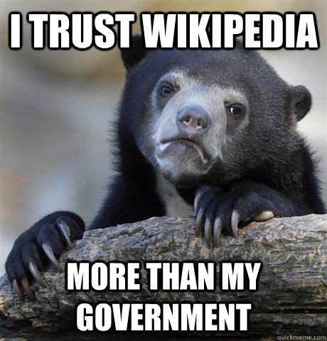 I trust wikipedia More than my government  - I trust wikipedia More than my government   Confession Bear