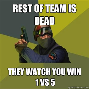 Rest of team is dead they watch you win  1 vs 5