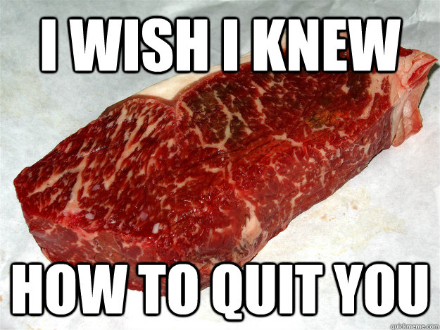 I wish I knew How to quit you - I wish I knew How to quit you  Regret Steak