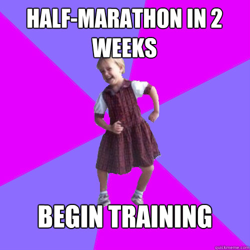 Half-Marathon in 2 weeks Begin training  - Half-Marathon in 2 weeks Begin training   Socially awesome kindergartener
