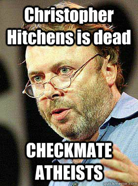 Christopher Hitchens is dead CHECKMATE ATHEISTS