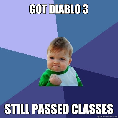 got diablo 3 still passed classes - got diablo 3 still passed classes  Success Kid