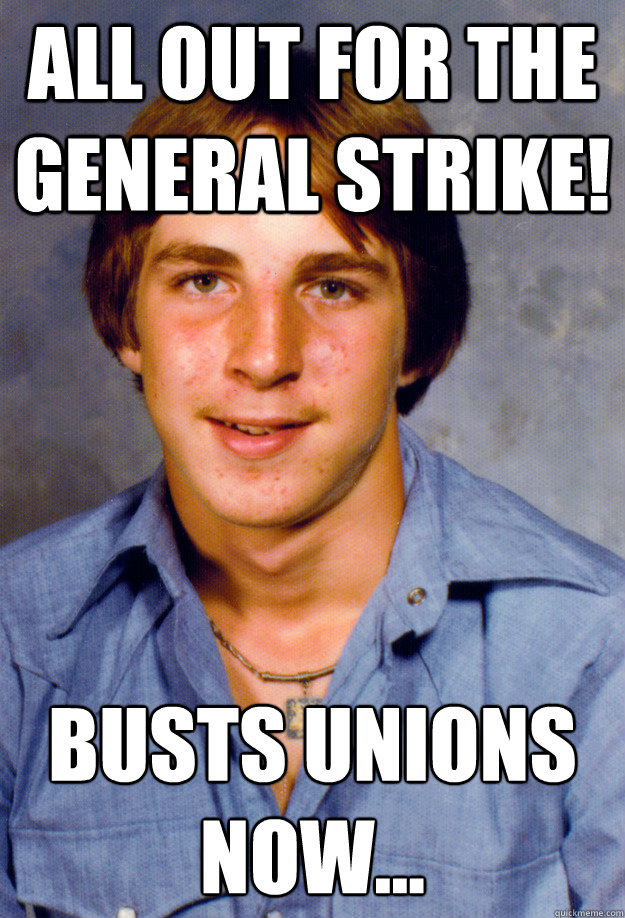 All out for the general strike! busts unions now...   - All out for the general strike! busts unions now...    Old Economy Steven