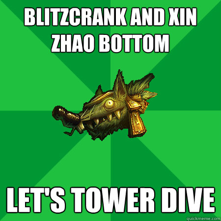 blitzcrank and xin zhao bottom let's tower dive - blitzcrank and xin zhao bottom let's tower dive  Bad LoL Player