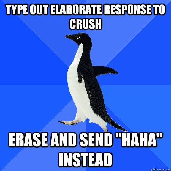 Type out elaborate response to crush erase and send