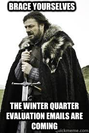 Brace Yourselves The WINTER QUARTER EVALUATION EMAILS ARE COMING - Brace Yourselves The WINTER QUARTER EVALUATION EMAILS ARE COMING  Brace Yourselves