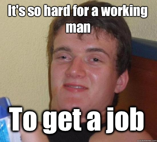 It's so hard for a working man To get a job - It's so hard for a working man To get a job  10 Guy