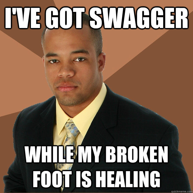 I've got swagger While my broken foot is healing - I've got swagger While my broken foot is healing  Successful Black Man