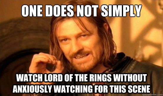 One Does Not Simply watch lord of the rings without anxiously watching for this scene - One Does Not Simply watch lord of the rings without anxiously watching for this scene  Boromir