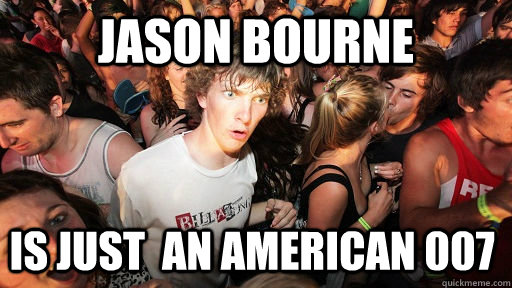 Jason Bourne is just  an American 007  - Jason Bourne is just  an American 007   Sudden Clarity Clarence