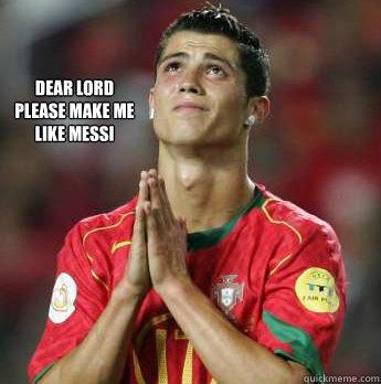 dear lord please make me like messi  cristiano ronaldo