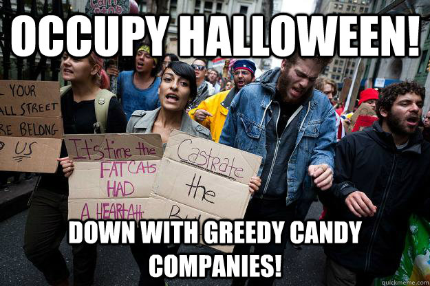 Occupy Halloween! Down with greedy candy companies!